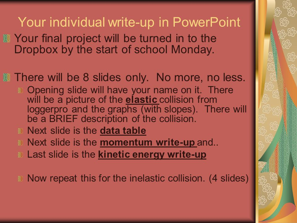 Your individual write-up in PowerPoint Your final project will be turned in to the Dropbox by the start of school Monday. There will be 8 slides only.