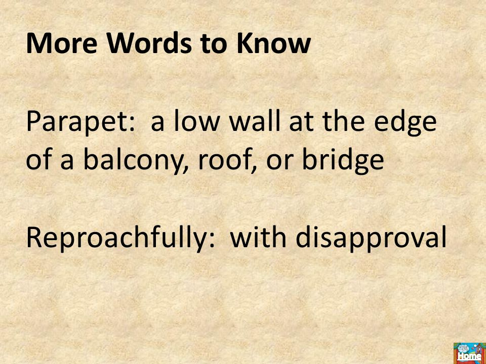 More Words to Know Parapet: a low wall at the edge of a balcony, roof, or bridge Reproachfully: with disapproval