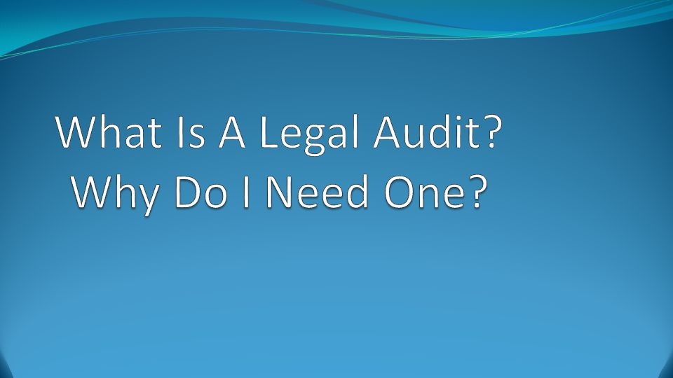When Should A Legal Audit Be Performed.If you haven't done one>>>>NOW!.
