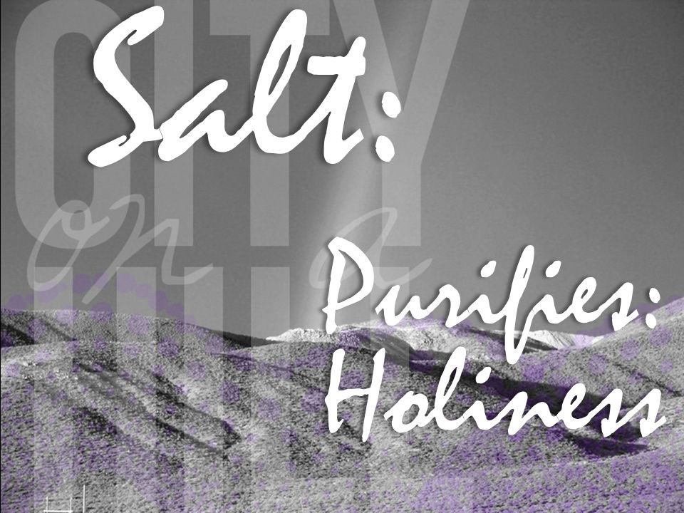 Salt: Salt:Purifies:Holiness