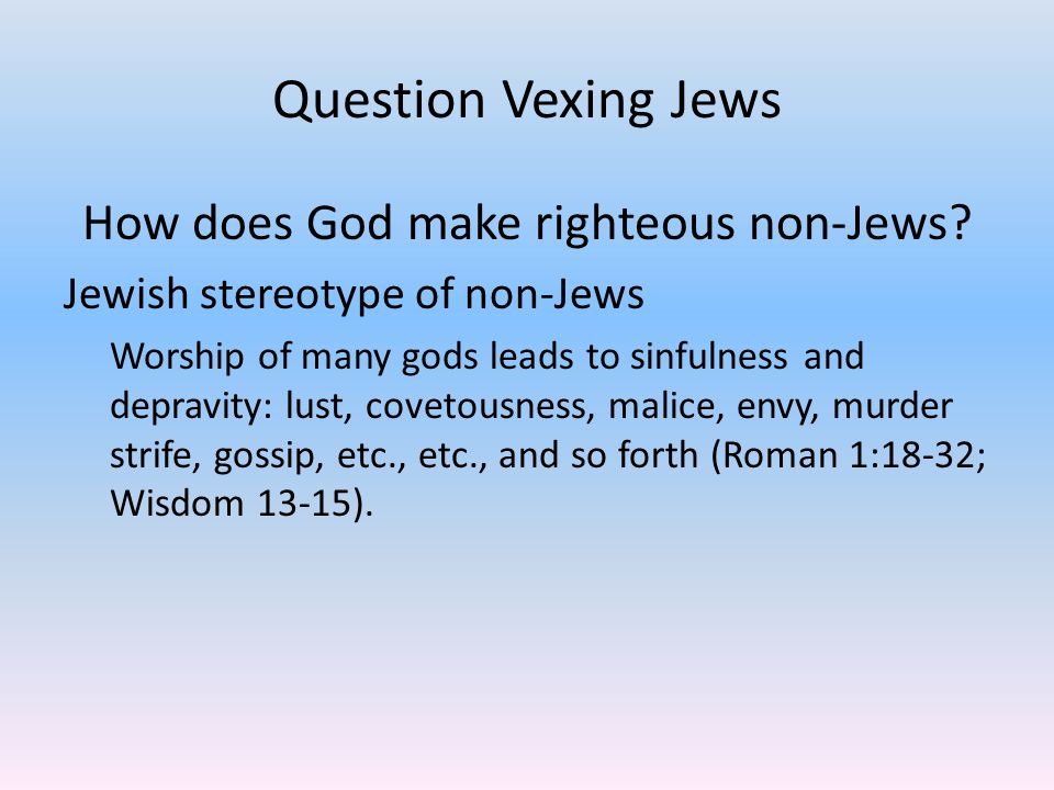 Question Vexing Jews How does God go about making righteous non-Jews.