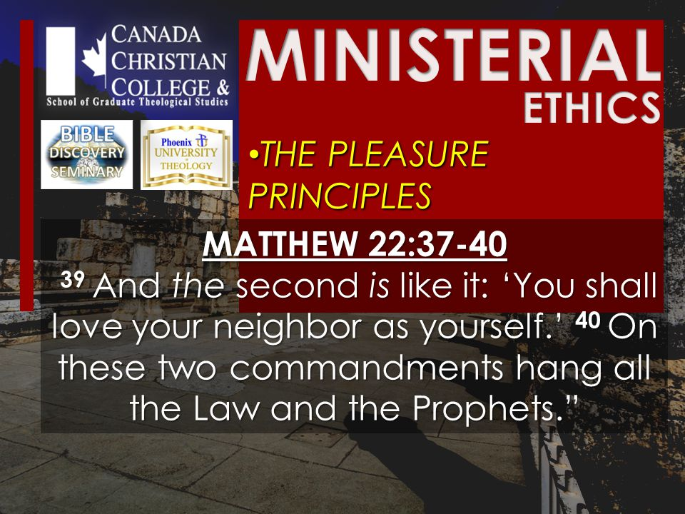 THE PLEASURE PRINCIPLES THE PLEASURE PRINCIPLES MATTHEW 22:37-40 39 And the second is like it: 'You shall love your neighbor as yourself.' 40 On these two commandments hang all the Law and the Prophets. 39 And the second is like it: 'You shall love your neighbor as yourself.' 40 On these two commandments hang all the Law and the Prophets.