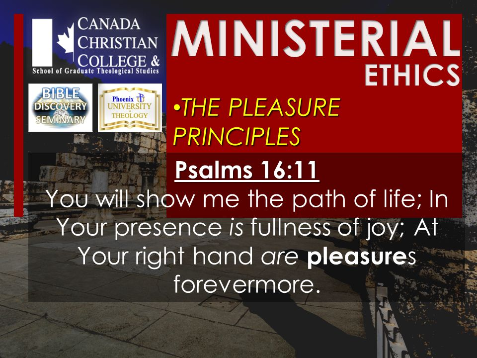 THE PLEASURE PRINCIPLES THE PLEASURE PRINCIPLES Psalms 16:11 You will show me the path of life; In Your presence is fullness of joy; At Your right hand are pleasure s forevermore.