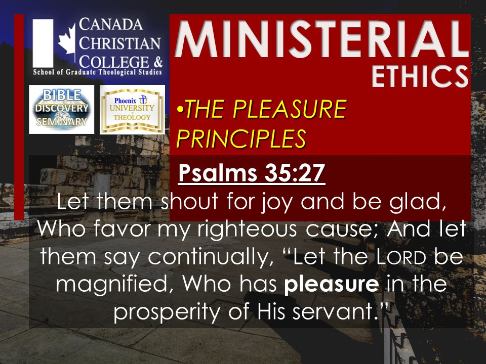 THE PLEASURE PRINCIPLES THE PLEASURE PRINCIPLES Psalms 35:27 Let them shout for joy and be glad, Who favor my righteous cause; And let them say continually, Let the L ORD be magnified, Who has pleasure in the prosperity of His servant.
