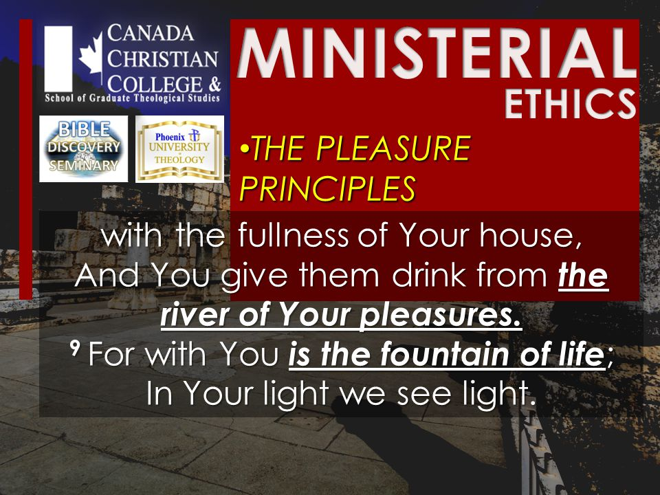 THE PLEASURE PRINCIPLES THE PLEASURE PRINCIPLES with the fullness of Your house, And You give them drink from the river of Your pleasures.