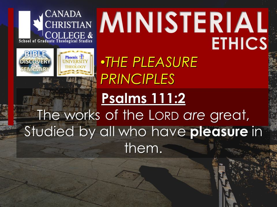 THE PLEASURE PRINCIPLES THE PLEASURE PRINCIPLES Psalms 111:2 The works of the L ORD are great, Studied by all who have pleasure in them.