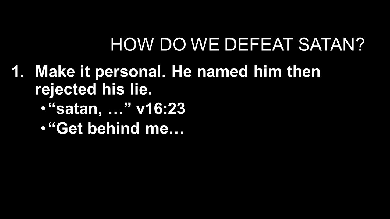 HOW DO WE DEFEAT SATAN.2.Replaced the lie with the truth.