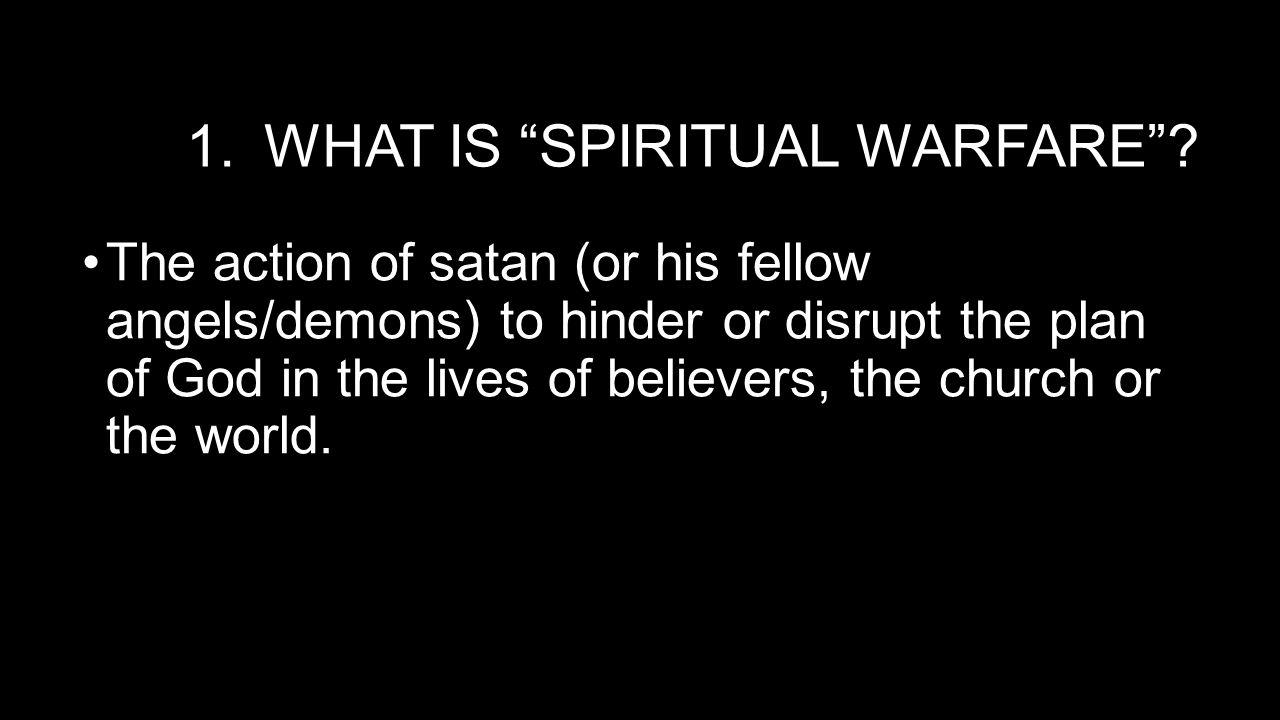 1.WHAT IS SPIRITUAL WARFARE .