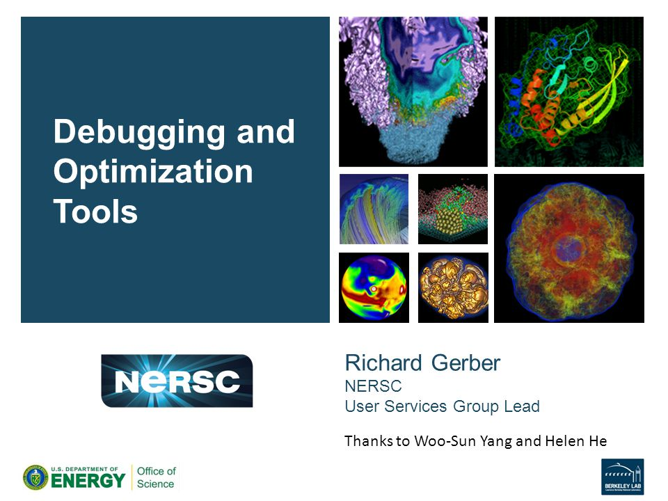 Richard Gerber NERSC User Services Group Lead Debugging and Optimization Tools Thanks to Woo-Sun Yang and Helen He