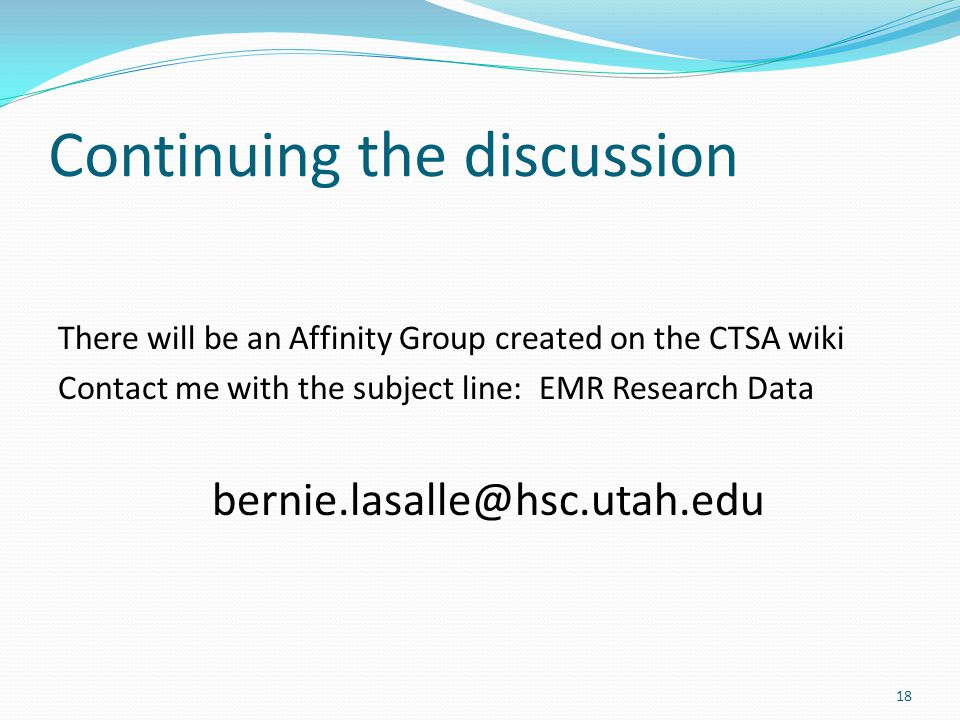 Continuing the discussion There will be an Affinity Group created on the CTSA wiki Contact me with the subject line: EMR Research Data bernie.lasalle@