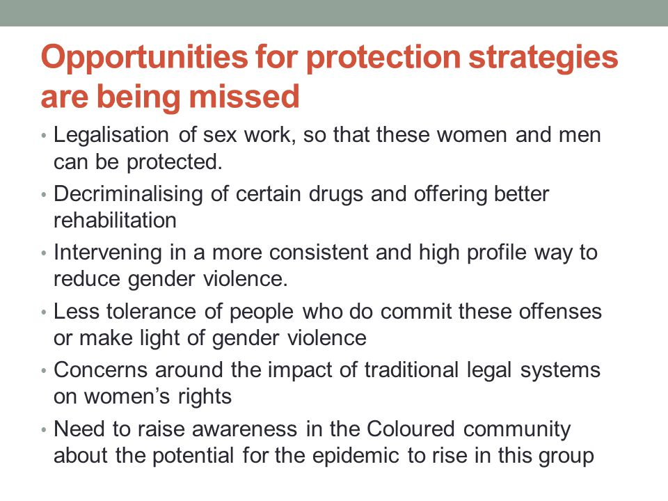 Opportunities for protection strategies are being missed Legalisation of sex work, so that these women and men can be protected.