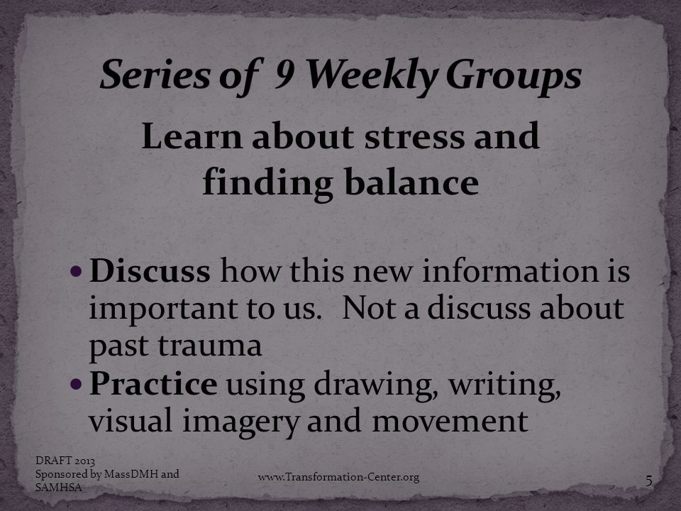 Learn about stress and finding balance Discuss how this new information is important to us. Not a discuss about past trauma Practice using drawing, wr