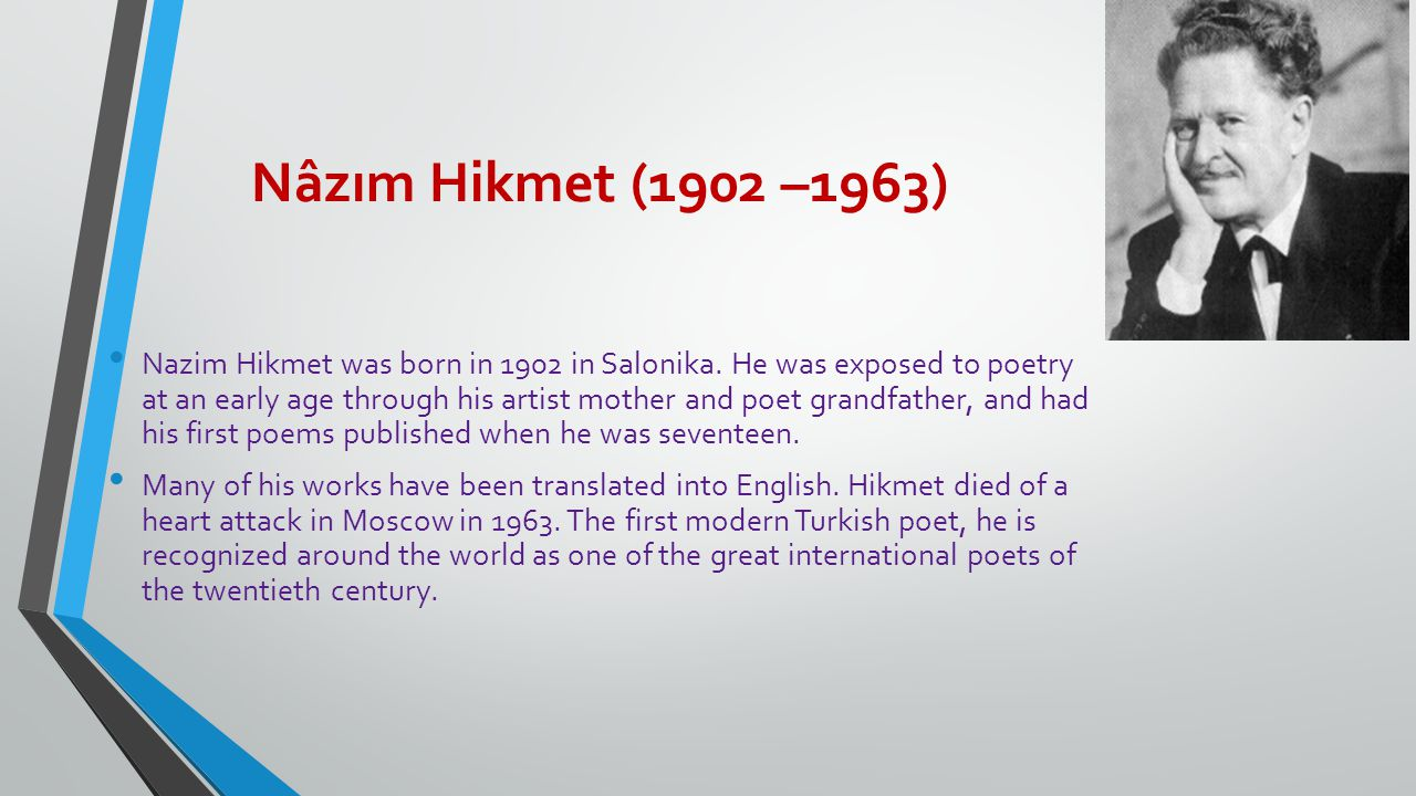 Nâzım Hikmet (1902 –1963) Nazim Hikmet was born in 1902 in Salonika.