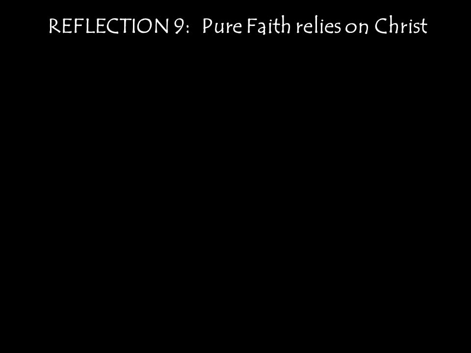 REFLECTION 9: Pure Faith relies on Christ