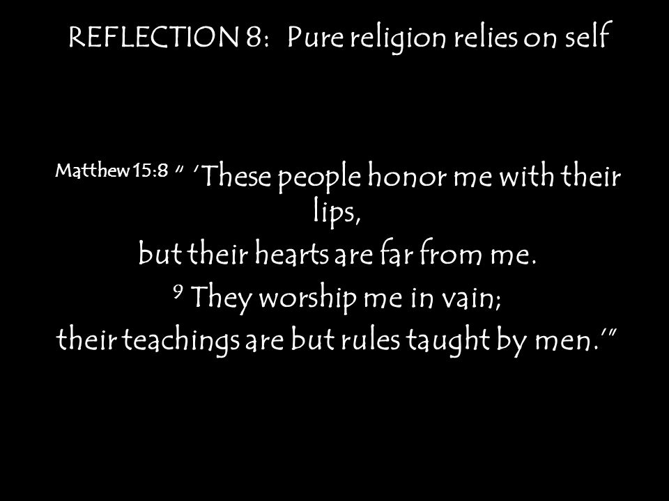 REFLECTION 8: Pure religion relies on self Galatians 3:3 Are you so foolish.