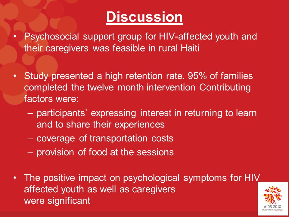 Discussion Psychosocial support group for HIV-affected youth and their caregivers was feasible in rural Haiti Study presented a high retention rate.