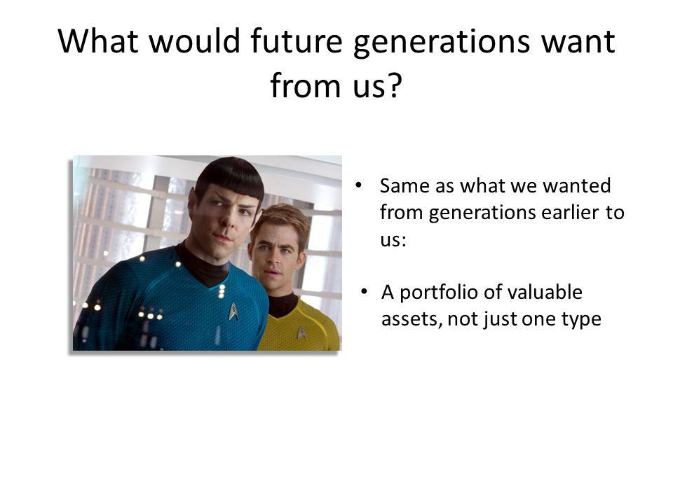 What would future generations want from us.