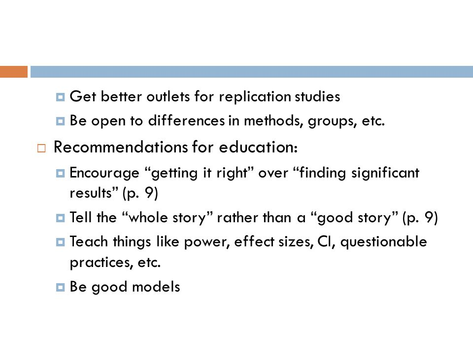  Get better outlets for replication studies  Be open to differences in methods, groups, etc.