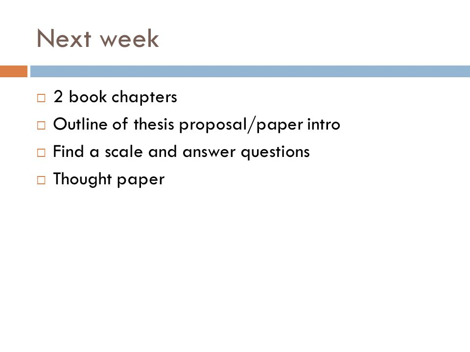 Next week  2 book chapters  Outline of thesis proposal/paper intro  Find a scale and answer questions  Thought paper