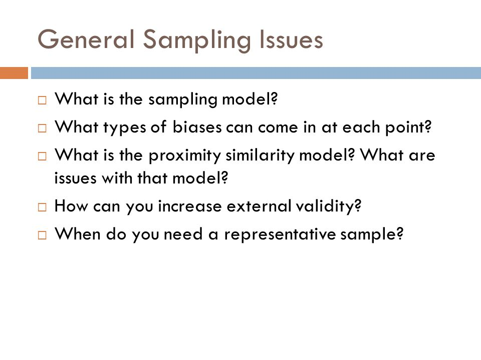 General Sampling Issues  What is the sampling model?  What types of biases can come in at each point?  What is the proximity similarity model? What