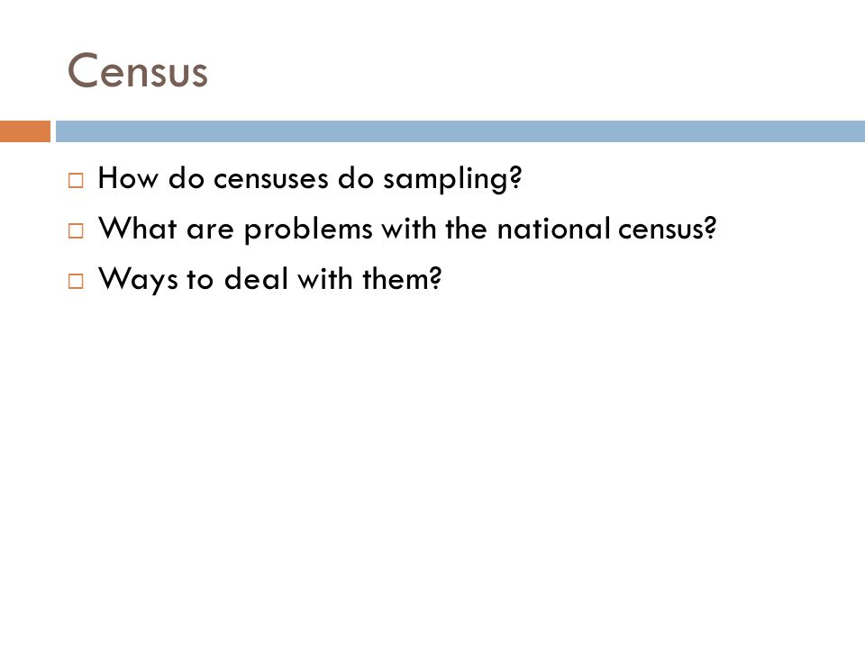 Census  How do censuses do sampling.  What are problems with the national census.