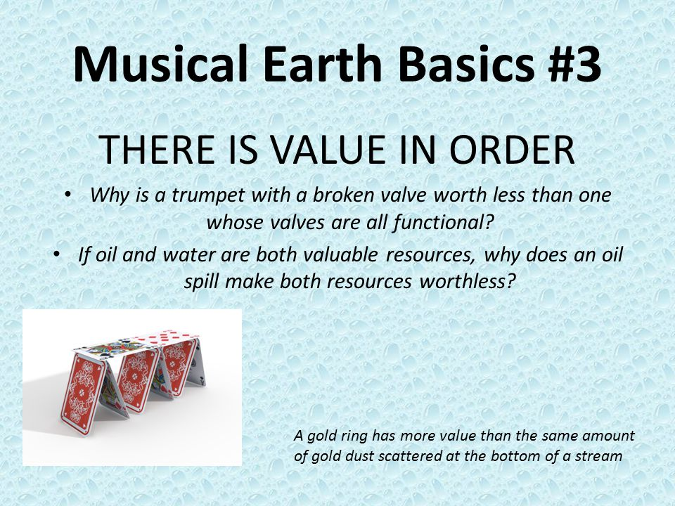 Musical Earth Basics #3 THERE IS VALUE IN ORDER Why is a trumpet with a broken valve worth less than one whose valves are all functional.