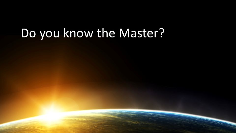 Do you know the Master?