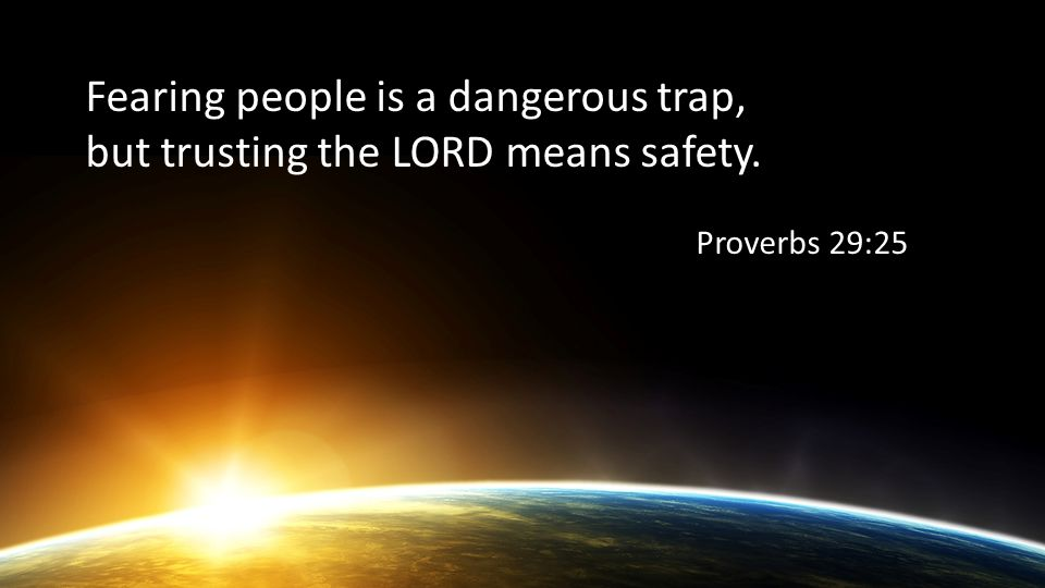 Fearing people is a dangerous trap, but trusting the LORD means safety. Proverbs 29:25