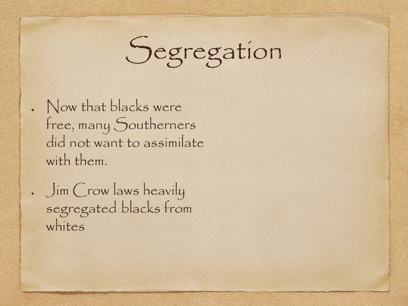 Segregation Now that blacks were free, many Southerners did not want to assimilate with them.