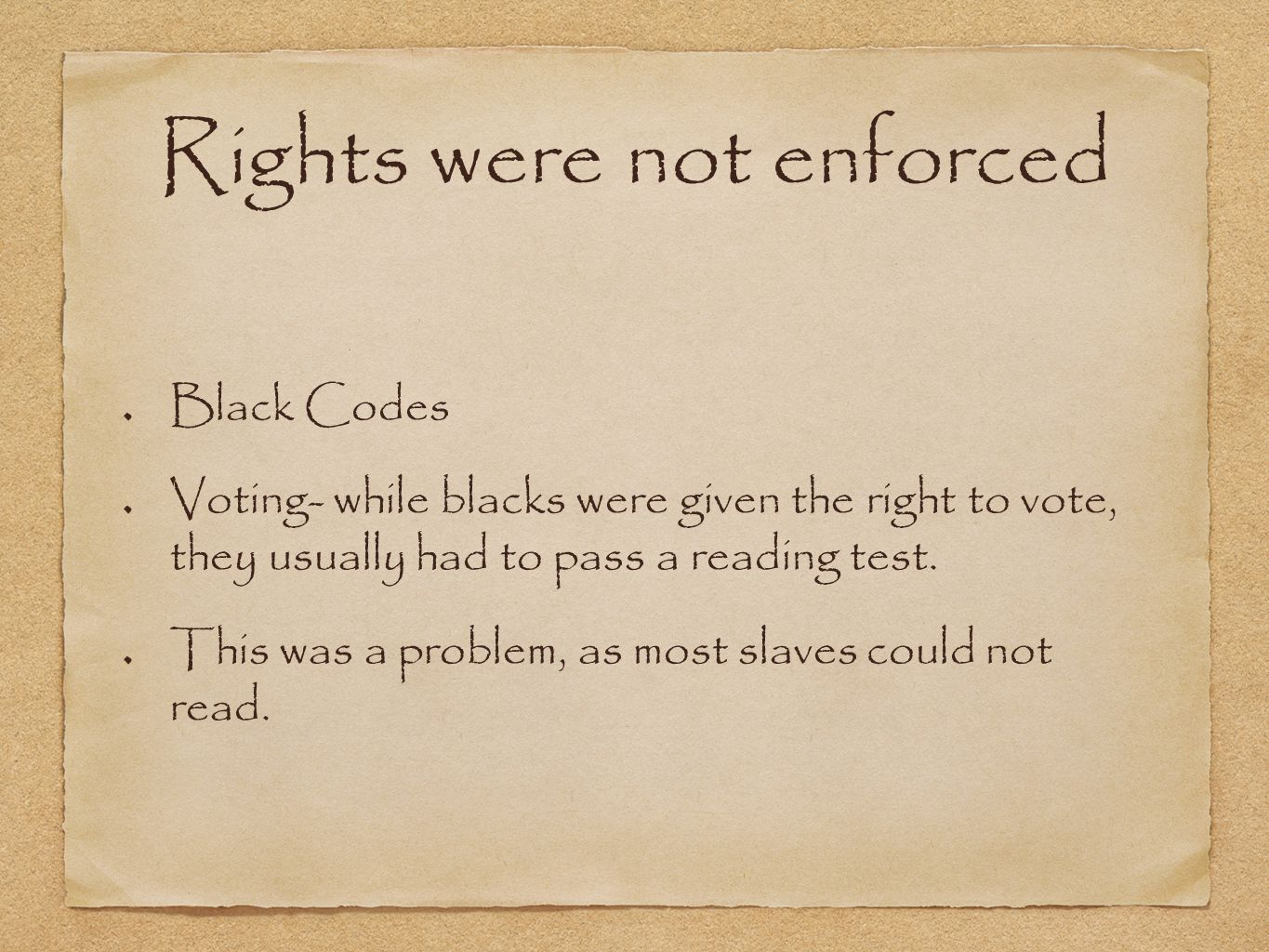 Rights were not enforced Black Codes Voting- while blacks were given the right to vote, they usually had to pass a reading test.