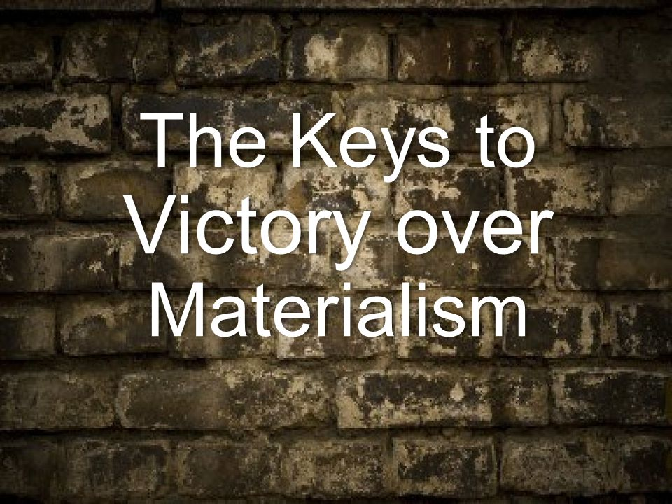 The Keys to Victory over Materialism
