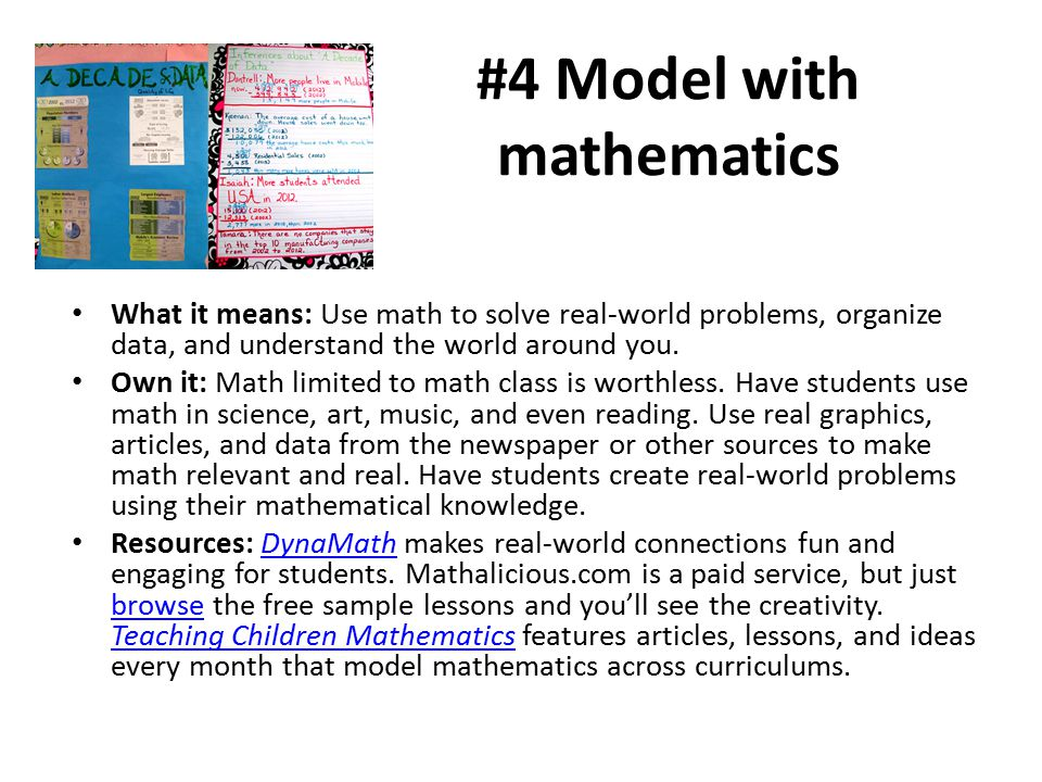 #4 Model with mathematics What it means: Use math to solve real-world problems, organize data, and understand the world around you.