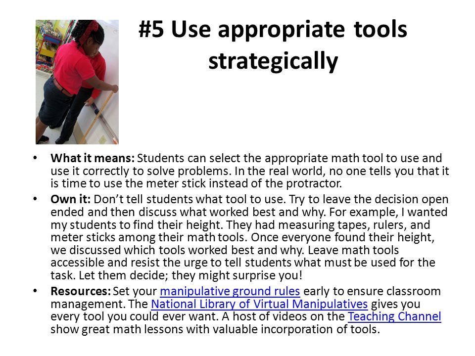 #5 Use appropriate tools strategically What it means: Students can select the appropriate math tool to use and use it correctly to solve problems. In