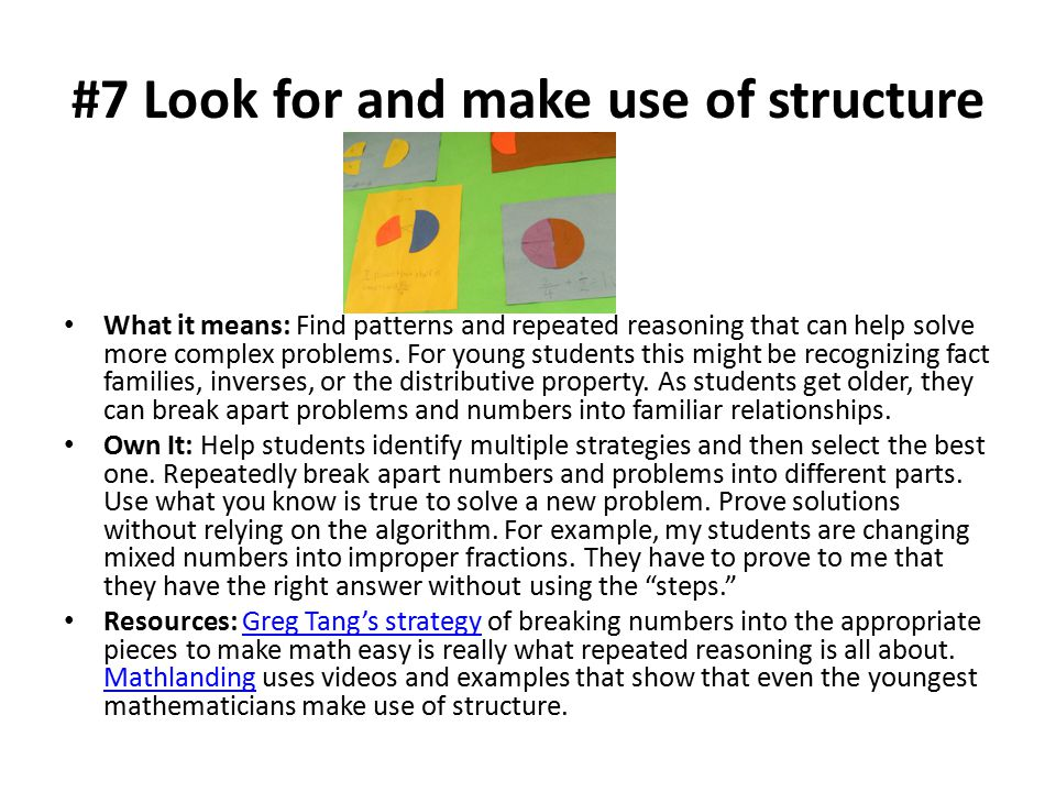 #7 Look for and make use of structure What it means: Find patterns and repeated reasoning that can help solve more complex problems.