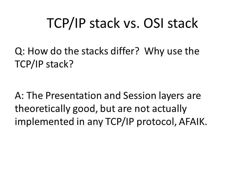 TCP/IP stack vs. OSI stack Q: How do the stacks differ.