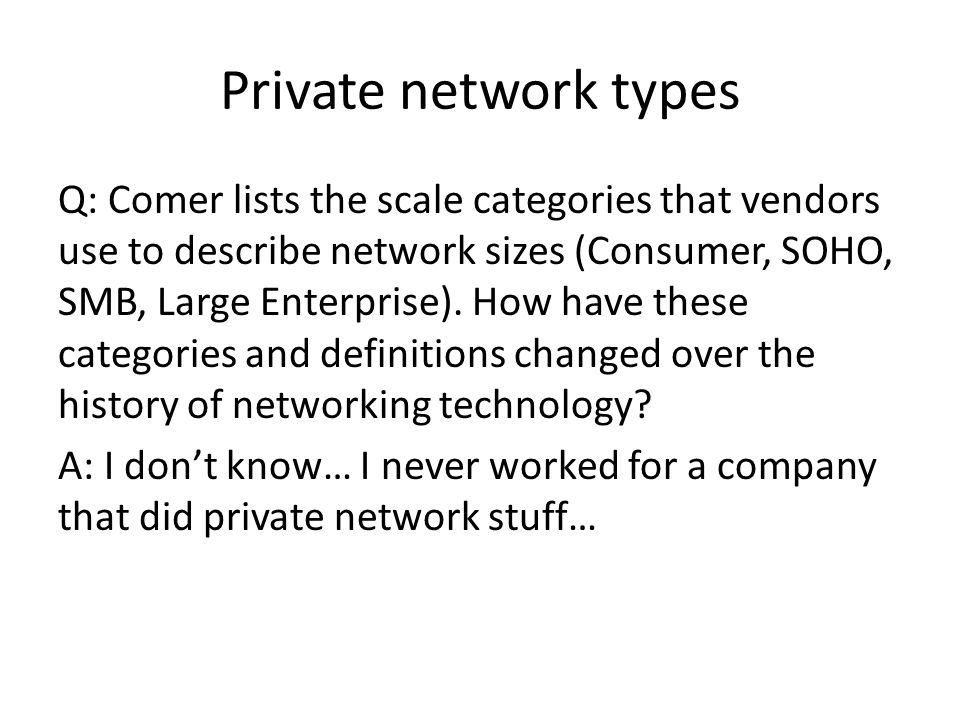 Private network types Q: Comer lists the scale categories that vendors use to describe network sizes (Consumer, SOHO, SMB, Large Enterprise).