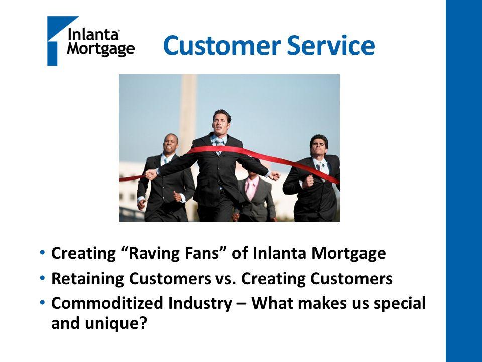 Customer Service Creating Raving Fans of Inlanta Mortgage Retaining Customers vs.