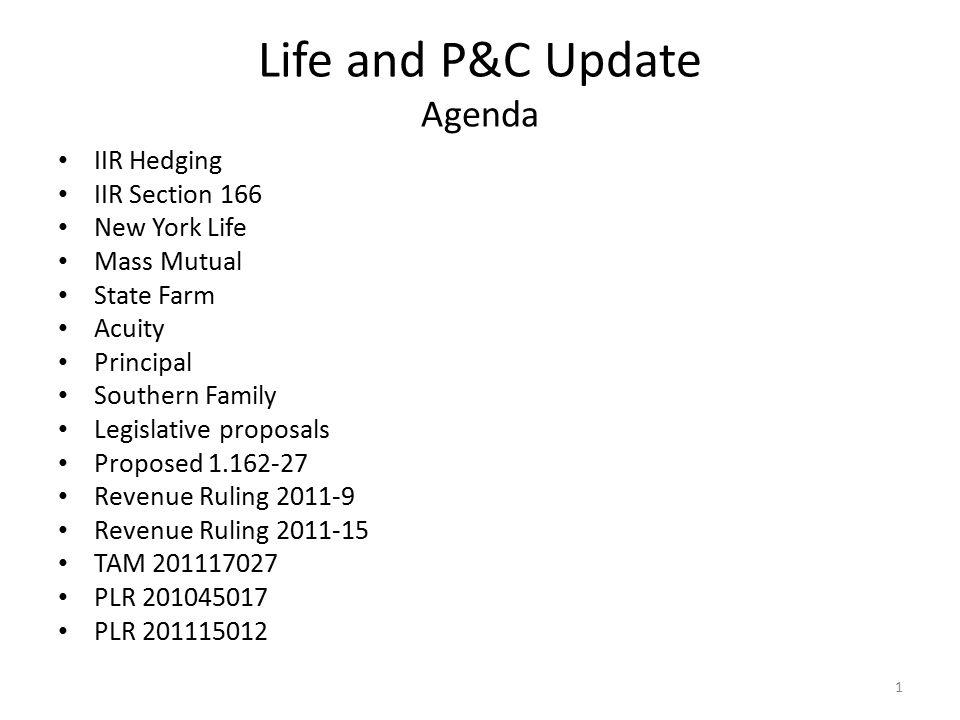 Life and P&C Update Agenda (continued) PLR 201047019 PLRs 201114015, 201101029, 201126038 LTR 201112004 PLR 201108025 LTR 201105020 and 201114018 LTR 201121029 LTR 201119010 Notice 2011-2 Notice 2010-79 Notice 2011-4 Notice 2011-51 Notice 2011-23 2