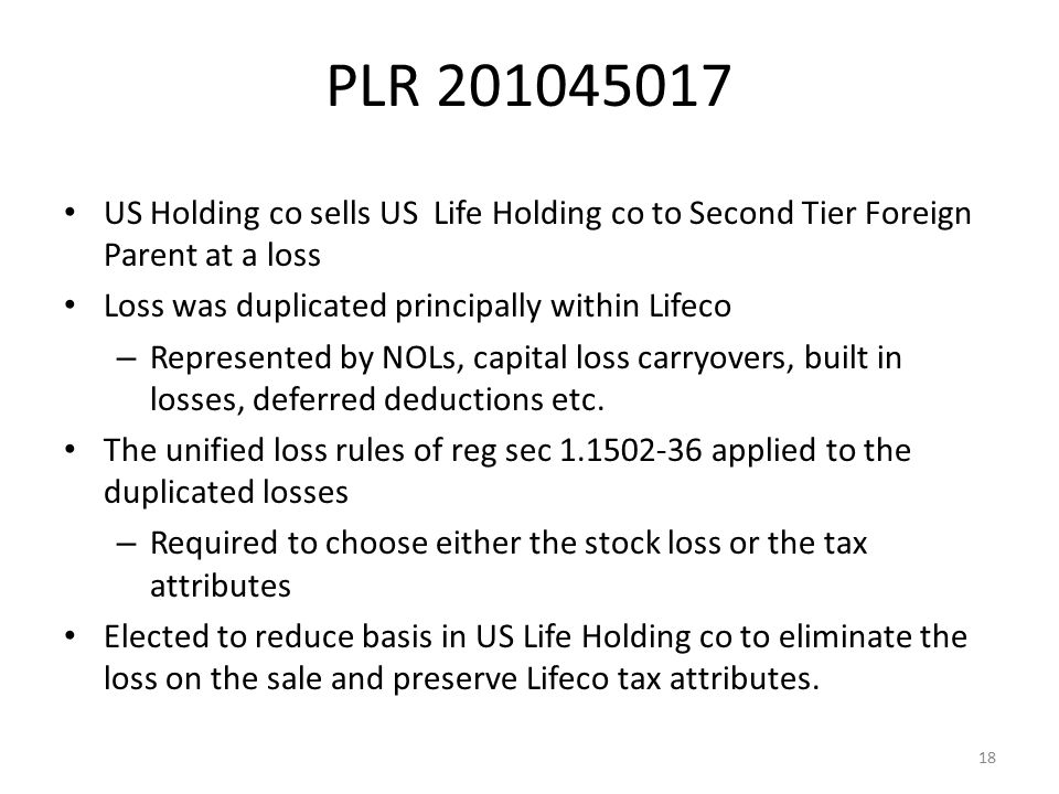 PLR 201045017 US Holding co sells US Life Holding co to Second Tier Foreign Parent at a loss Loss was duplicated principally within Lifeco – Represent
