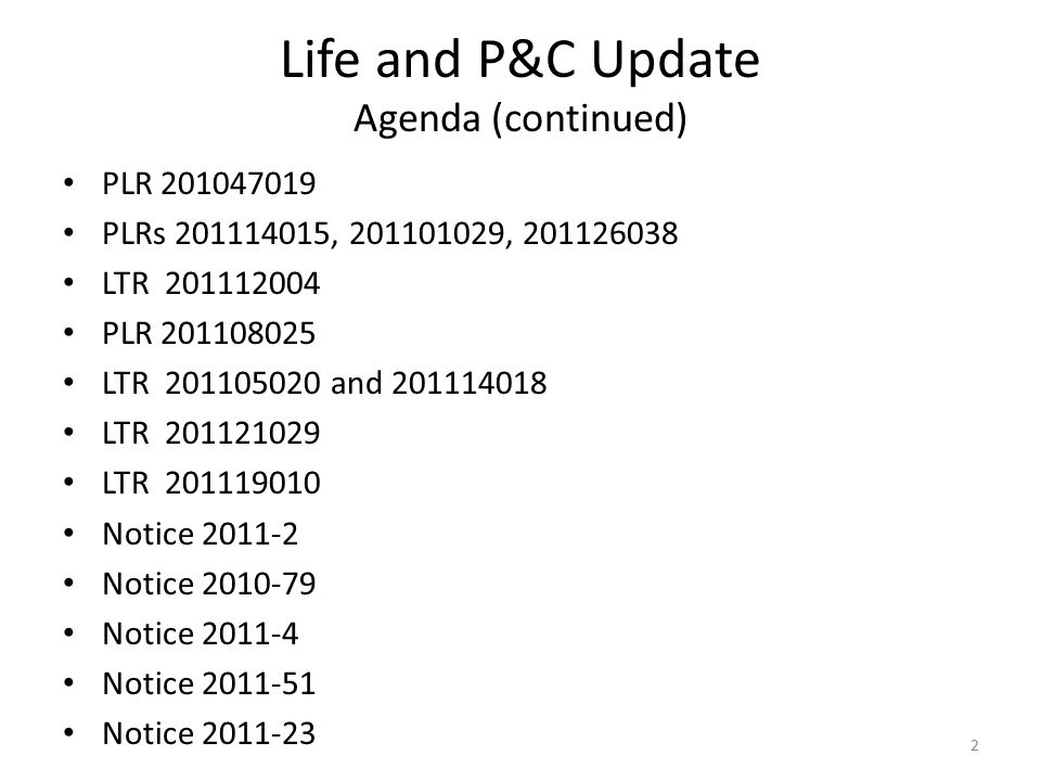 Life and P&C Update Agenda (continued) PLR 201047019 PLRs 201114015, 201101029, 201126038 LTR 201112004 PLR 201108025 LTR 201105020 and 201114018 LTR