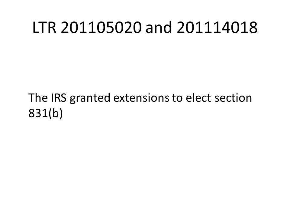 LTR 201105020 and 201114018 The IRS granted extensions to elect section 831(b)