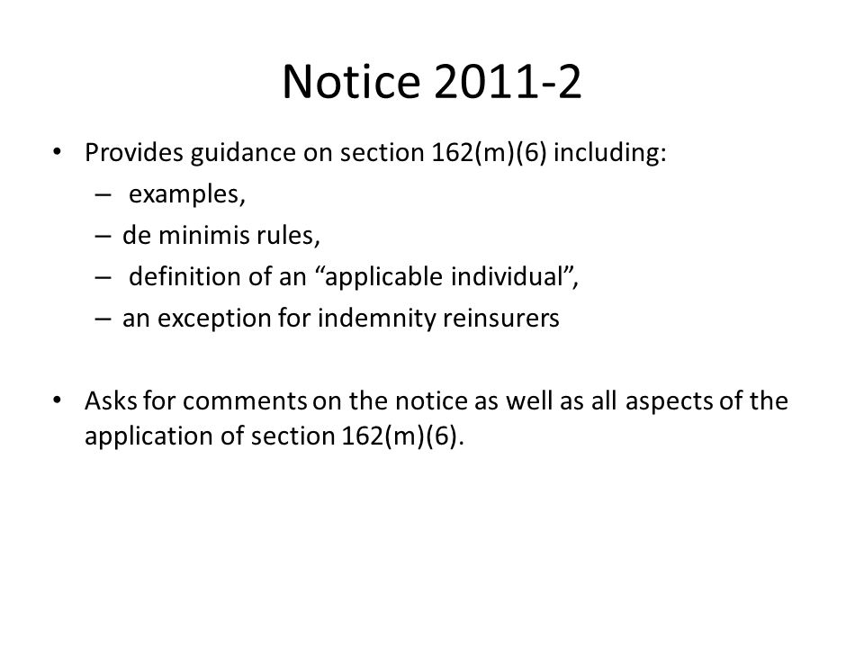 "Notice 2011-2 Provides guidance on section 162(m)(6) including: – examples, – de minimis rules, – definition of an ""applicable individual"", – an excep"