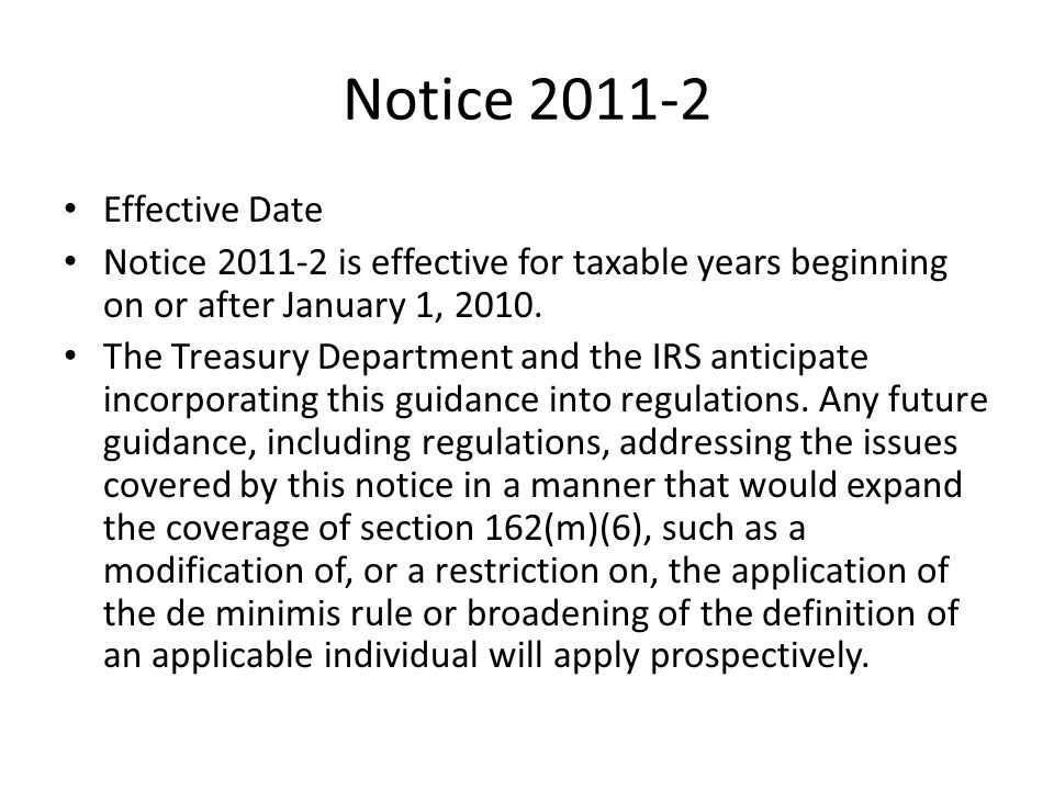 Notice 2011-2 Effective Date Notice 2011-2 is effective for taxable years beginning on or after January 1, 2010. The Treasury Department and the IRS a