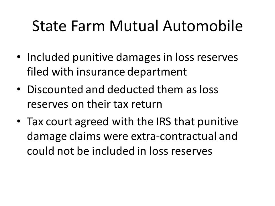 State Farm Mutual Automobile Included punitive damages in loss reserves filed with insurance department Discounted and deducted them as loss reserves