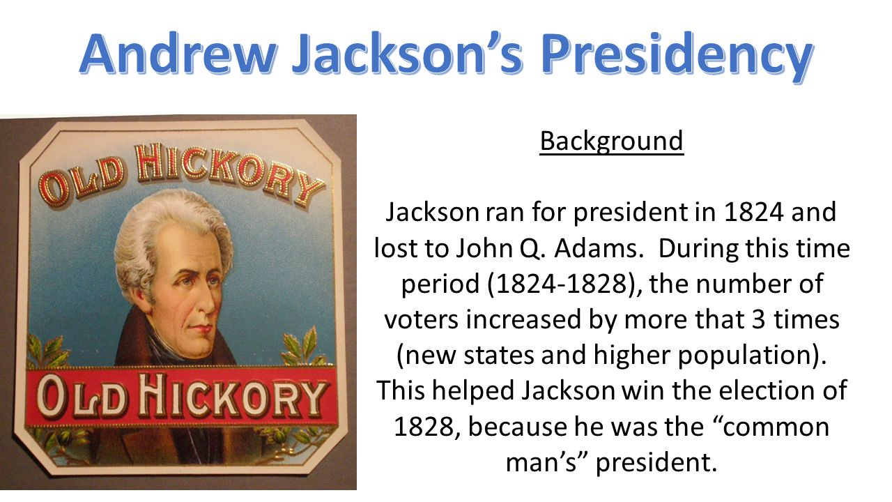 Background Jackson ran for president in 1824 and lost to John Q.