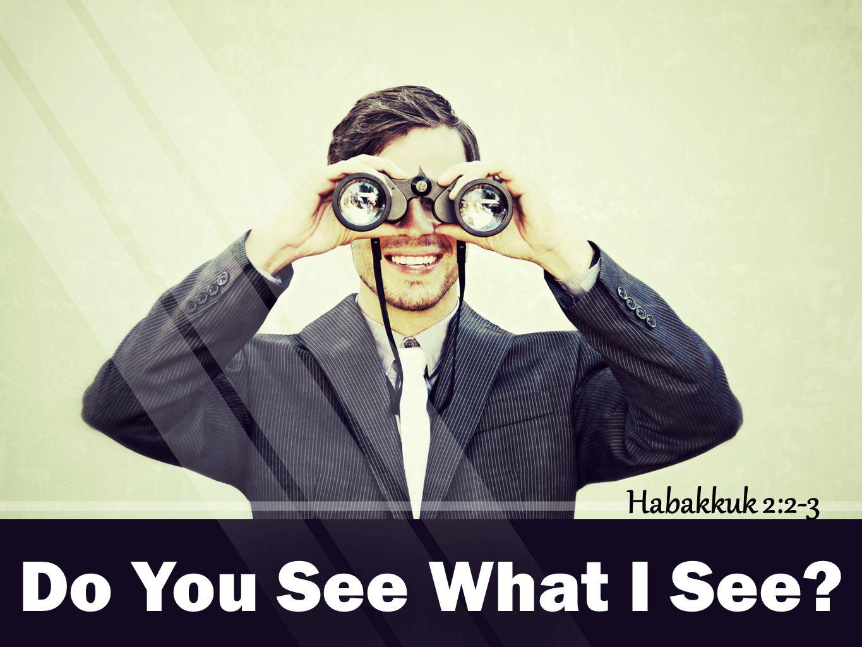 Do You See What I See Habakkuk 2:2-3