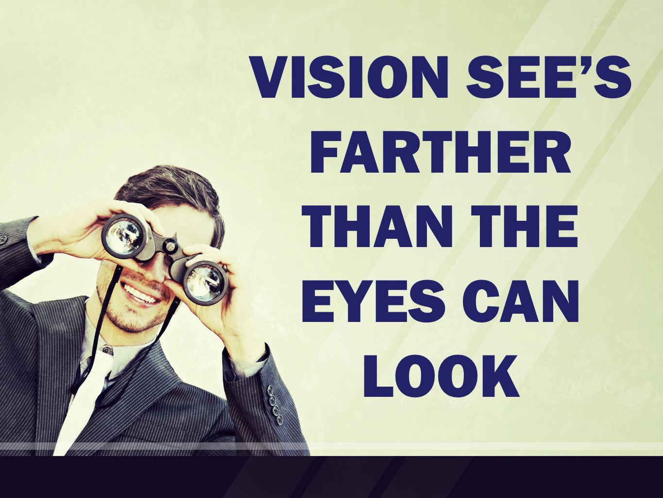 VISION SEE'S FARTHER THAN THE EYES CAN LOOK