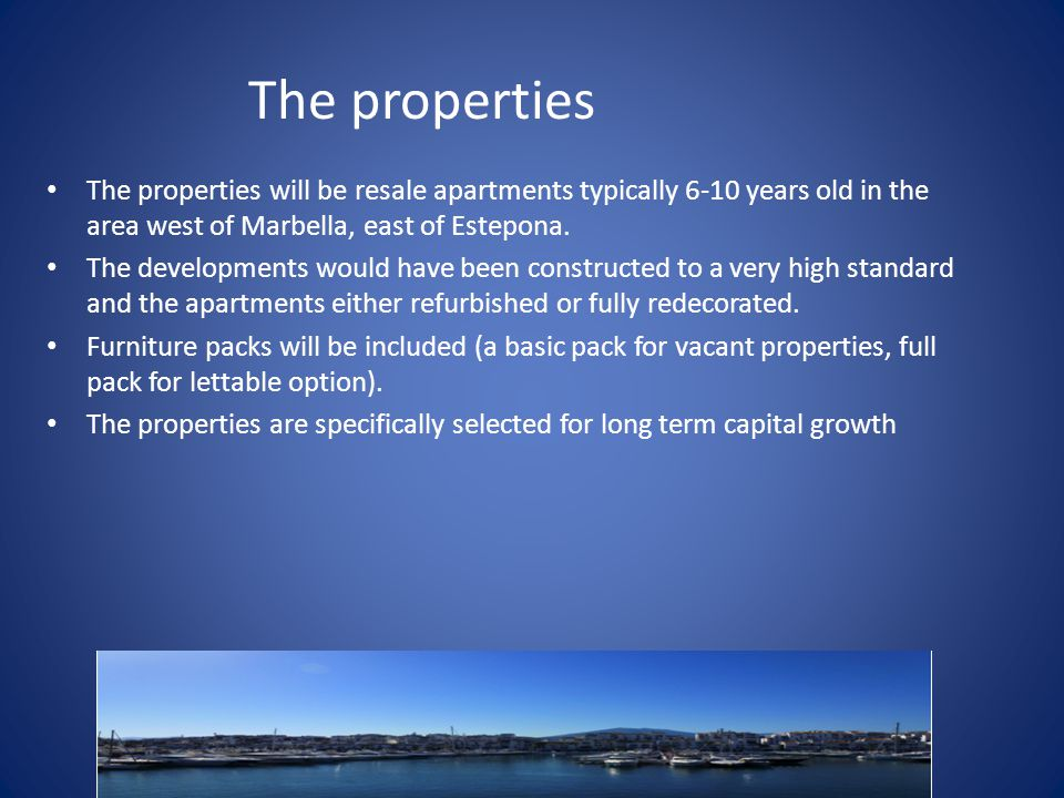 The properties The properties will be resale apartments typically 6-10 years old in the area west of Marbella, east of Estepona.