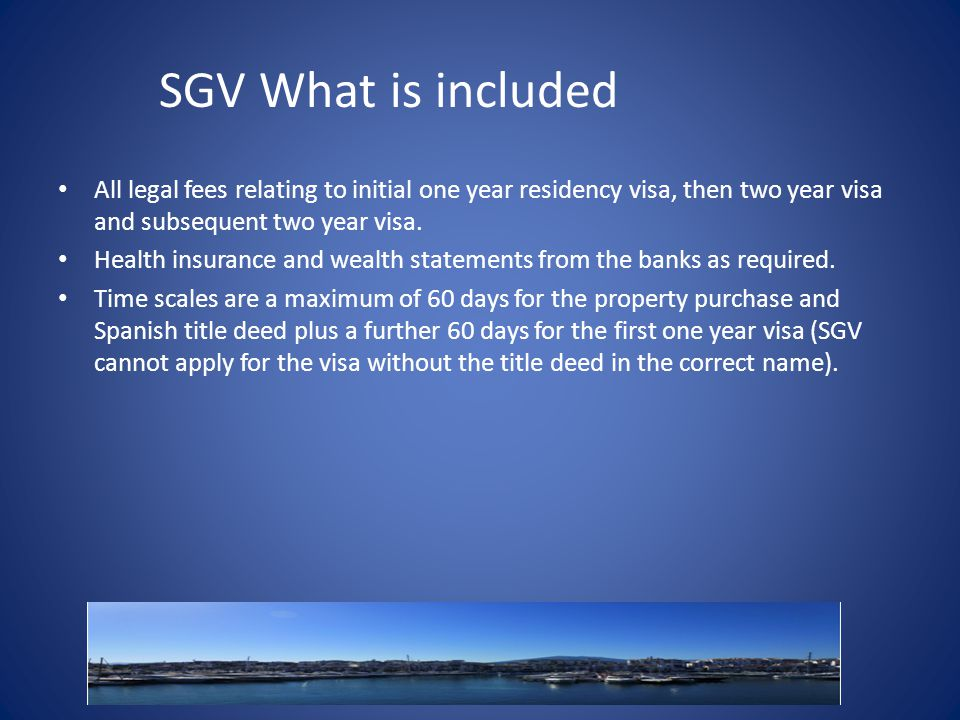 SGV What is included All legal fees relating to initial one year residency visa, then two year visa and subsequent two year visa.