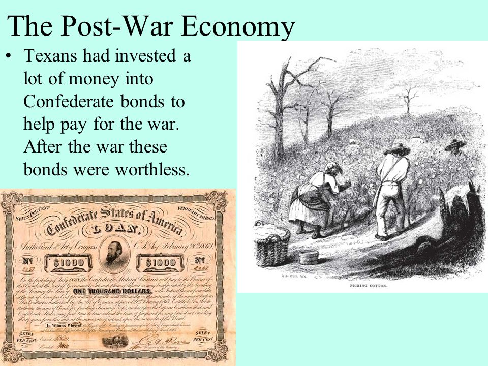 The Post-War Economy Texans had invested a lot of money into Confederate bonds to help pay for the war.
